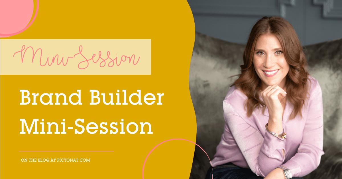 Brand Builder Mini Session - Pictonat Photography